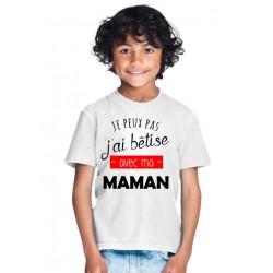 T-shirt Je peux pas j'ai bêtise avec maman - Cadeau enfant fille et garçon famille