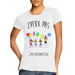 T-Shirt j'peux pas j'ai Kermess - Femme