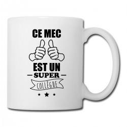 Mug  Ce Mec Est Un Super Collègue - Tasse