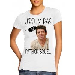 T-Shirt j'peux pas j'ai Patrick Bruel - Femme Cadeau musique