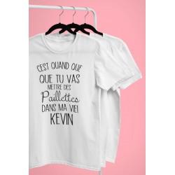 T-Shirt C'est quand que tu vas mettre des paillettes dans ma vie Kevin - Femme Cadeau Prénom personnalisable